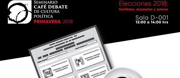Seminario Café Debate de Cultura Política. Elecciones 2018: conflictos, escenarios y actores.